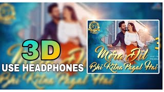 mera-dil-bhi-kitna-pagal-hai-3d-audio-stebin-ben-10d-songs-hindi