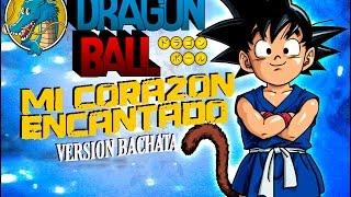 Dragon Ball Version Bachata -Mi Corazón Encantado-