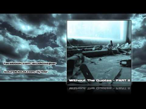 DJ BSR - Without The Quotes Part II