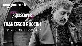 Francesco Guccini: Il vecchio e il bambino   [RE]DISCOVER   Amazon Music