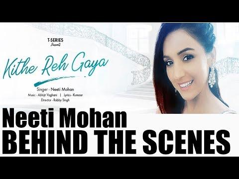 Neeti Mohan  Kithe Reh Gya  Robby Singh  Behind the scenes