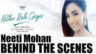 Neeti Mohan | Kithe Reh Gya | Robby Singh | Behind the scenes