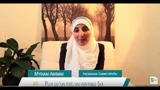 Plus qu'un toit, un veritable Soi┇Myriam Amrani (APsyPas) (6/7)
