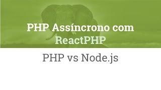 PHP Assíncrono com ReactPHP (PHP vs Node) - Zizaco