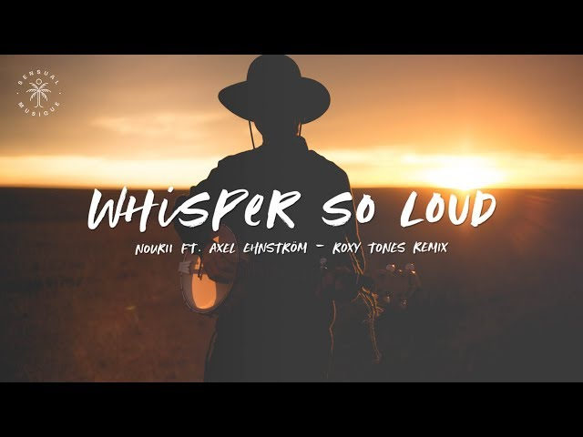 nourii ft. Axel Ehnström - Whisper So Loud (Roxy Tones Remix) [Lyrics]