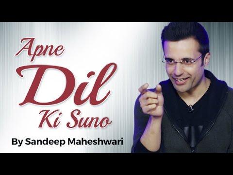 Apne Dil Ki Suno - By Sandeep Maheshwari