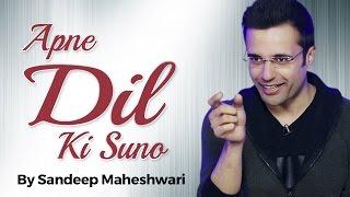 Apne Dil Ki Suno - By Sandeep Maheshwari I Latest 2017 Video in Hindi