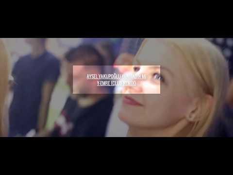 Aysel Yakupoğlu-Yanmadın Mı (Y-Emre Club Remix)
