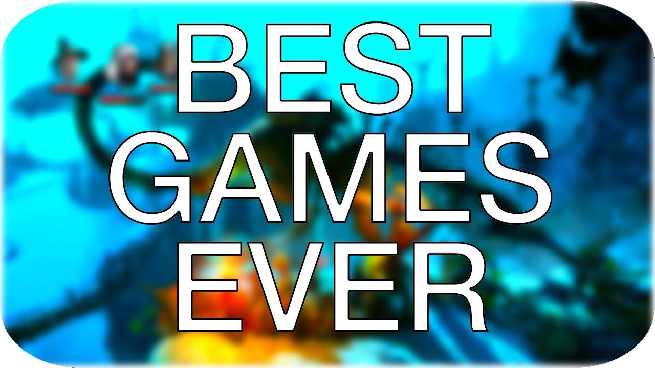 My Favourite Games Of All time!