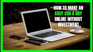 How to Make an Easy $50 a Day Online Without Investment