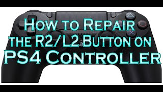 How to Repair the R2/L2 Button on PS4 Controller