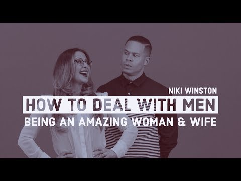 How to Deal with Men - Being An Amazing Woman and Wife - Nik