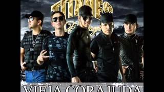 Los Titanes De Durango - Vieja Corajuda (Estreno 2014)