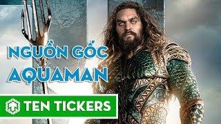 Nguồn gốc của Aquaman trong vũ trụ điện ảnh DC | Ten Tickers Superheroes