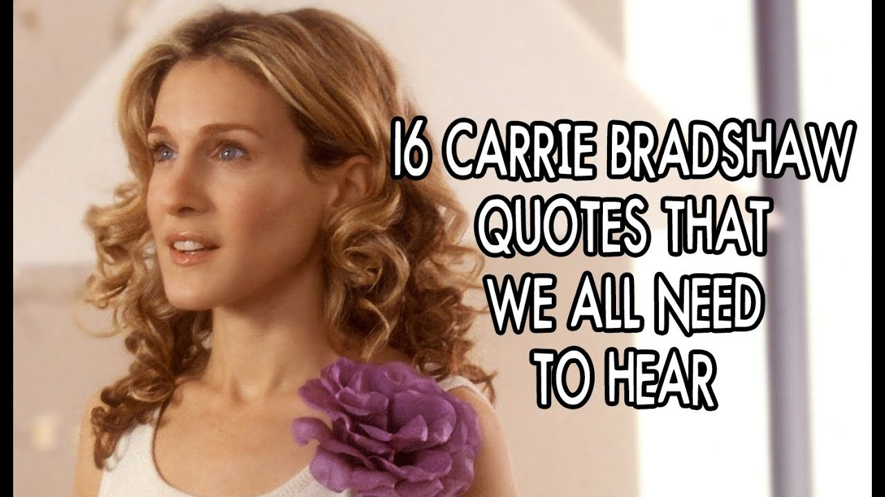 16 Carrie Bradshaw Quotes We All Need To Hear Youtube