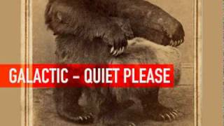 Galactic - Quiet please