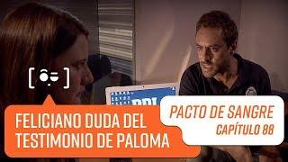 Feliciano duda de Paloma   Pacto de Sangre   Capítulo 88