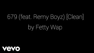 Video Fetty Wap - 679 (feat Remy Boyz) [Clean] {Lyric Video} (with download link) download MP3, 3GP, MP4, WEBM, AVI, FLV September 2018