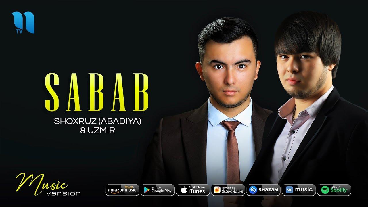 Shoxruz (Abadiya) & Uzmir - Sabab | Шохруз (Абадия) & Узмир - Сабаб (music version) MyTub.uz