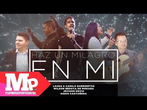 HAZ UN MILAGRO EN MI | Jeicson Devia Ft. Laura & Camilo Barrientos, Wilson Bedoya, Diego Castañeda
