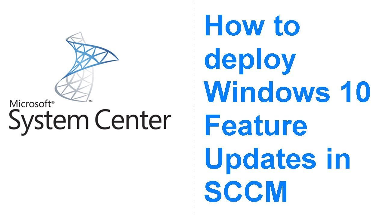 How to deploy Windows 10 Feature Updates in SCCM