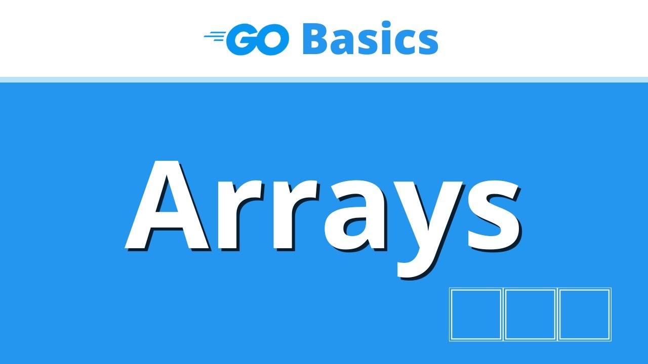Golang Arrays Explained!! - ULTIMATE Golang Basics Tutorial