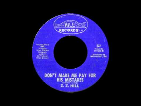Z.Z. Hill - Don't Make Me Pay For His Mistakes