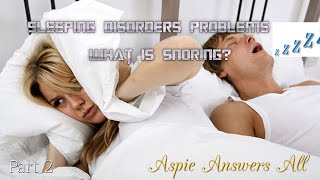 Arggh! I can't Sleep  Snoring//AspieAnswersAll