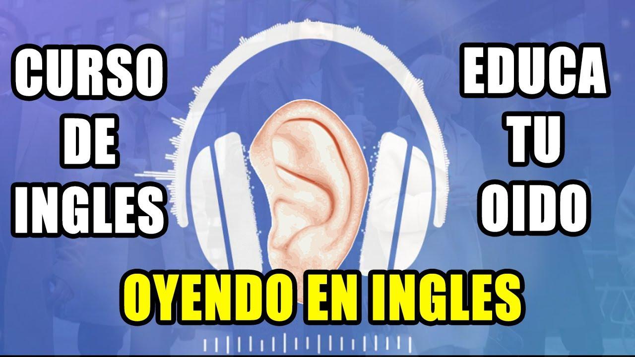 CURSO DE INGLES EDUCA TU OIDO OYENDO EN INGLES COMPLETO Y GRATIS