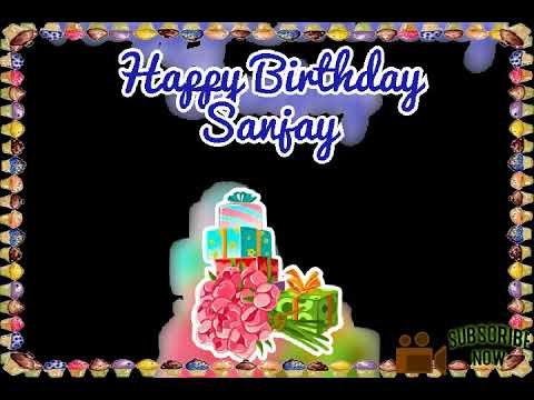 Happy Birthday to Sanjay Birthday song with Name.