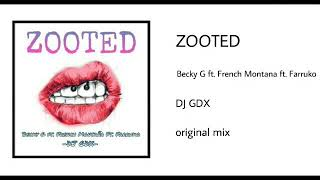 🔹ZOOTED - Becky G ft. French Montana ft. Farruko - DJ GDX - original mix 🔹