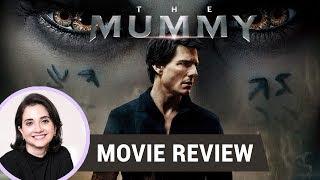 The Mummy | Movie Review | Anupama Chopra