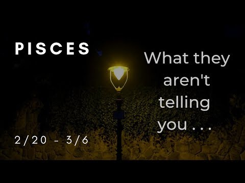PISCES: What they aren't telling you . . . 2/20 - 3/6