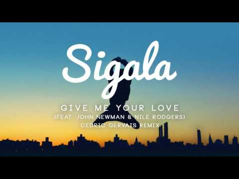 Sigala - Give Me Your Love ft. John Newman, Nile Rodgers (Cedric Gervais Remix)