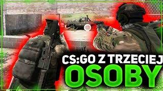CS:GO Z TRZECIEJ OSOBY!