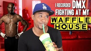 DMX FIGHTING AT MY WAFFLE HOUSE (FOOTAGE INSIDE) | STORYTIME