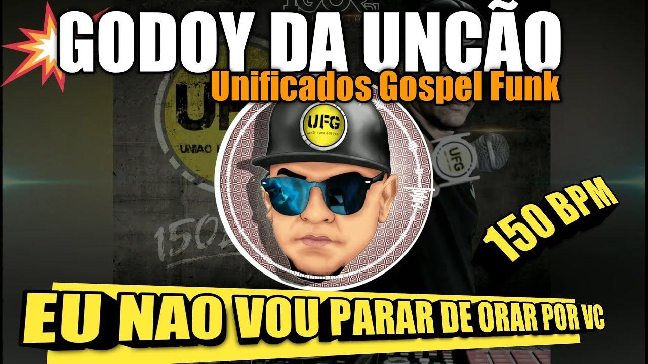 Funk gospel 150 bpm -Godoy da Unção &  Unificados Gf -  Eu nao vou parar de orar por vc.( Igor D