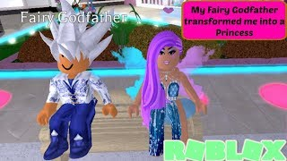 My fairy Godfather turned me into a Princess (Roblox Roleplay)