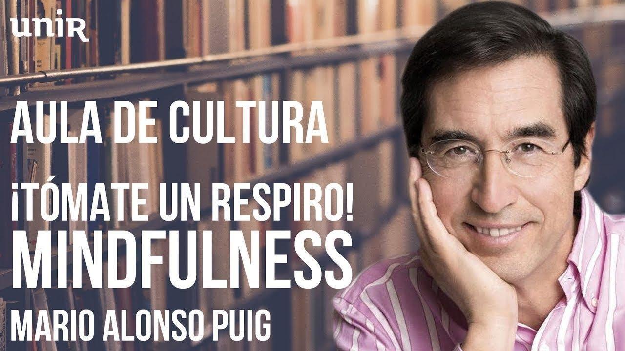 Tómate Un Respiro Mindfulness Con Mario Alonso Puig Aula De Cultura