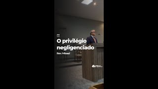 O privilégio negligenciado - Rev. Misael #shorts