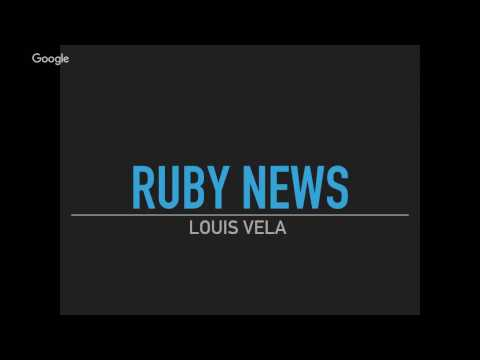 Ruby News - Louis Vela - SA Ruby Coders November Meetup