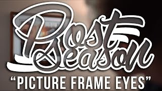 "Post Season - ""picture Frame Eyes"" - Lyrics In Description"