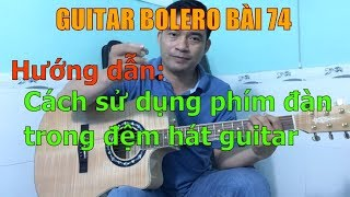 Hướng dẫn cách sử dụng phím đàn trong đệm hát guitar - Bài 74