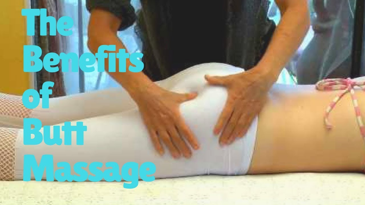 The Benefits Of Butt Massage