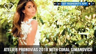 Coral Simanovich Altelier Pronovias 2018 | FashionTV | FTV