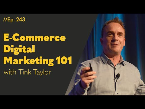 As E-Commerce Changes, Many Things Stay the Same: Digital Marketing with Tink Taylor – 243