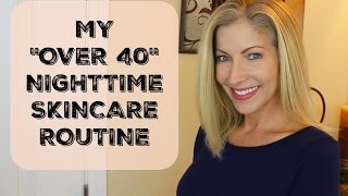 My Over 40 Anti-Aging Nighttime Skin Care Routine