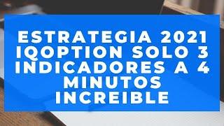 ESTRATEGIA 2021 IQ OPTION SOLO 3 INDICADORES A 4 MINUTOS INCREIBLE