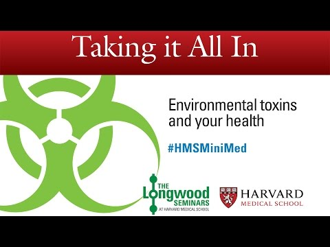 Taking It All In: Environmental toxins and your health — Longwood Seminar