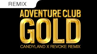 Adventure Club - Gold (Candyland & REVOKE Trap Remix)